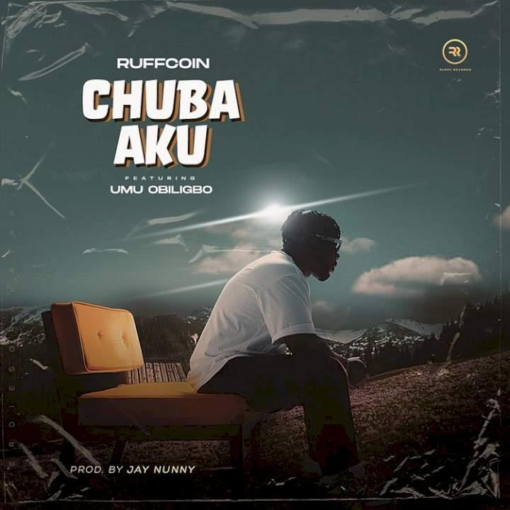 Ruffcoin - Chuba Aku (feat. Umu Obiligbo)