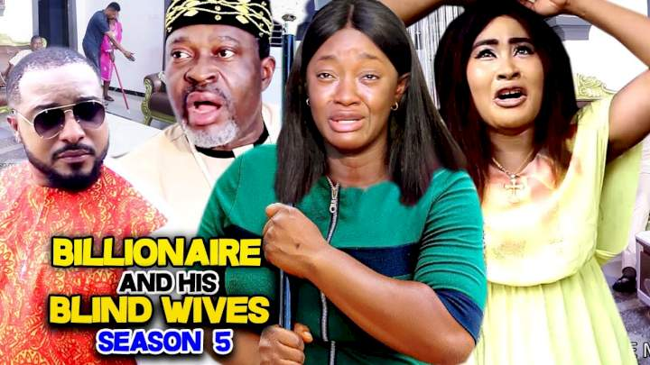 Nollywood Movie: Billionaire and His Blind Wives (2021) (Part 5 & 6) Full Movie Download 720p HD & .Mkv .Mp4 .Avi