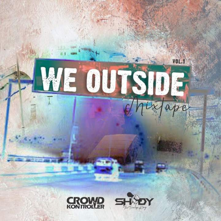 DJ Crowd Kontroller & ShodyTheTurnUpKing - We Outside Mixtape