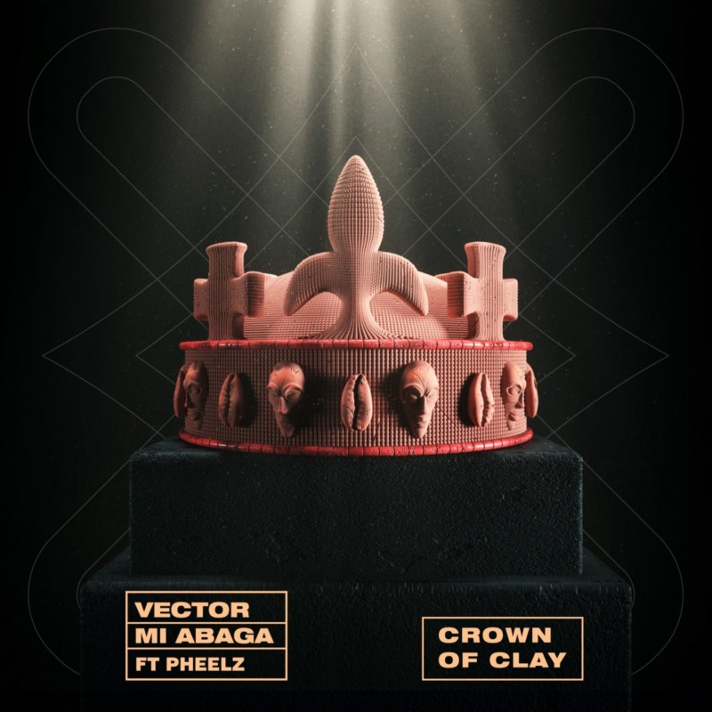 Vector - Crown Of Clay (feat. M.I Abaga & Pheelz)