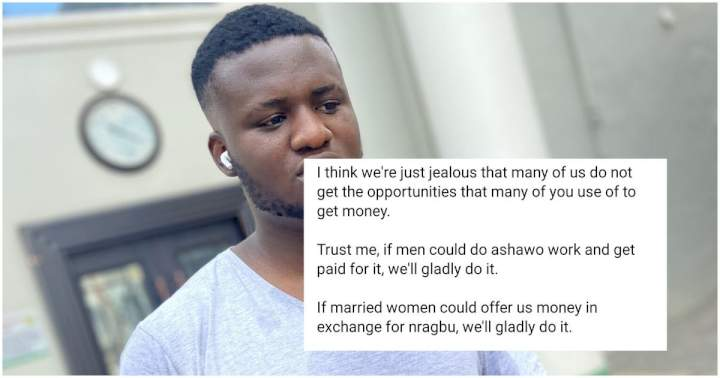 """""""If men could do 'ashewo' work and get paid, we will gladly do it"""" - Man reveals why men are jealous of some women"""