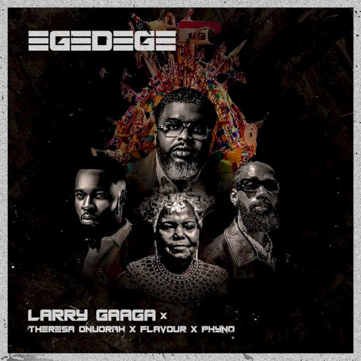 Egedege (feat. Theresa Onuorah, Flavour, Phyno & Pete Edochie)