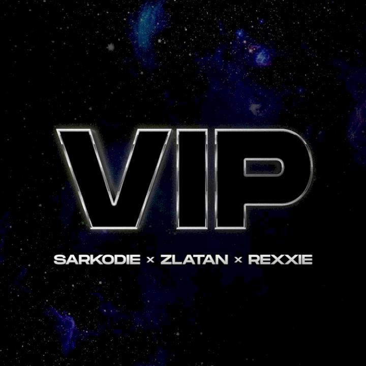 Sarkodie - VIP (feat. Zlatan & Rexxie)