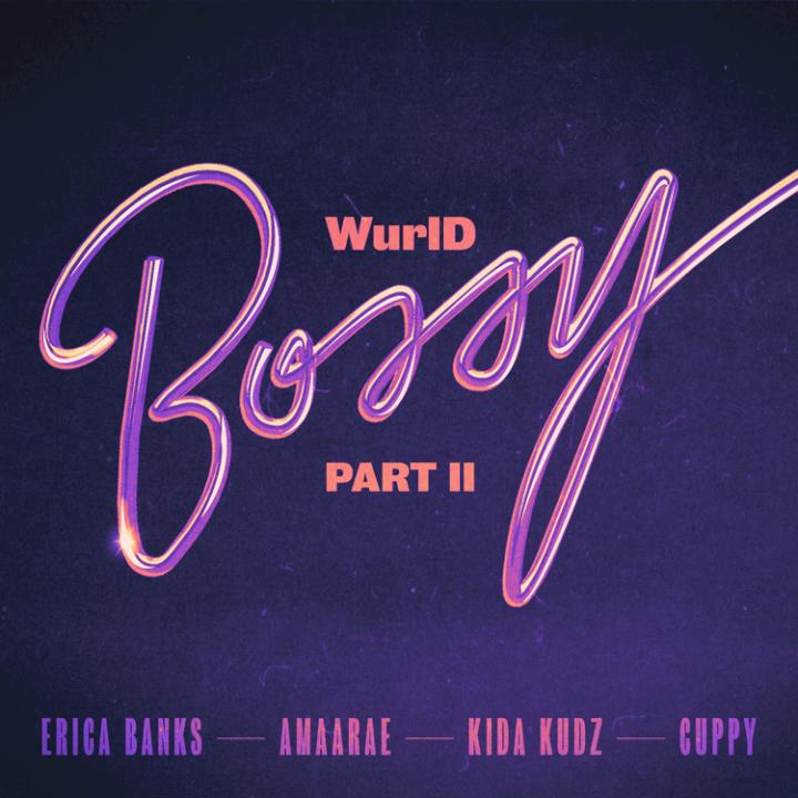 WurlD, Erica Banks & Amaarae - Bossy Part II (feat. Kida Kudz & DJ Cuppy)