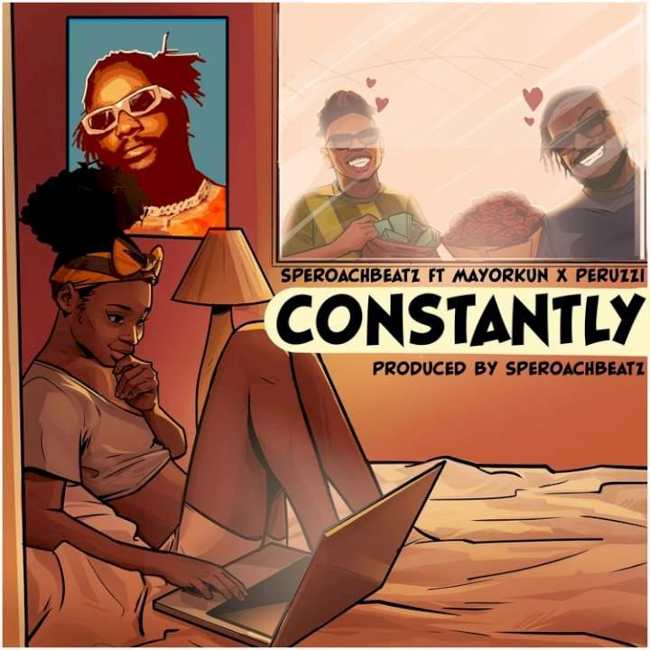 Speroachbeatz - Constantly (feat. Mayorkun & Peruzzi)