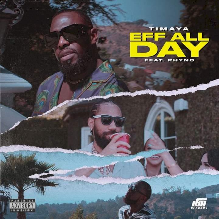 Timaya - Eff All Day (feat. Phyno)
