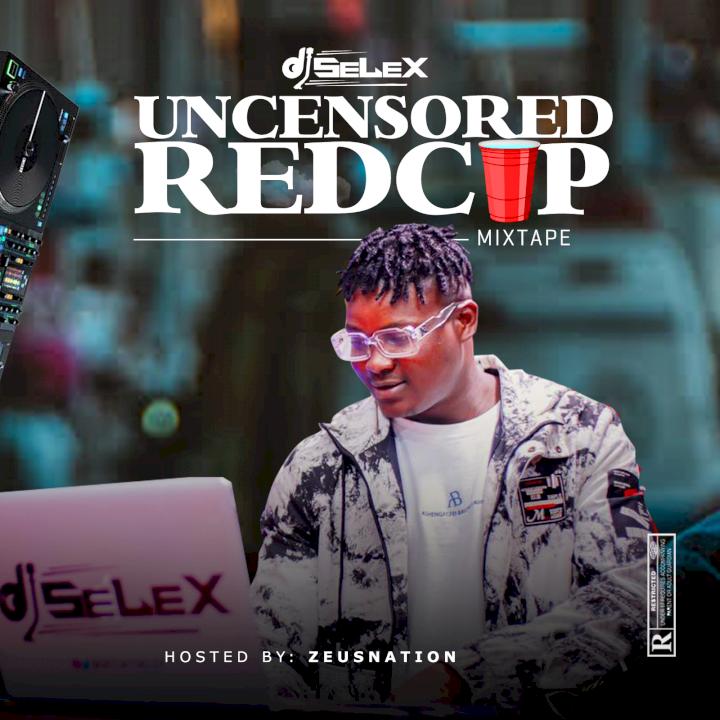 DJ Selex - Uncensored Redcup Mixtape