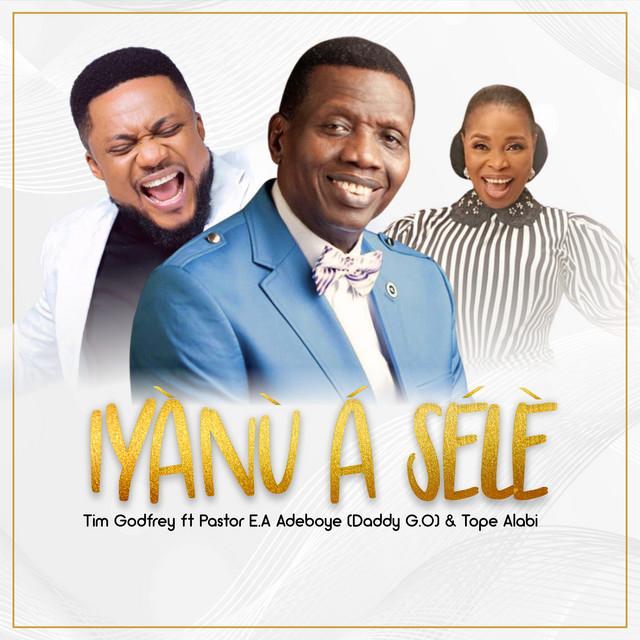 Tim Godfrey - Iyanu a Sele (feat. Pastor E.A. Adeboye & Tope Alabi)