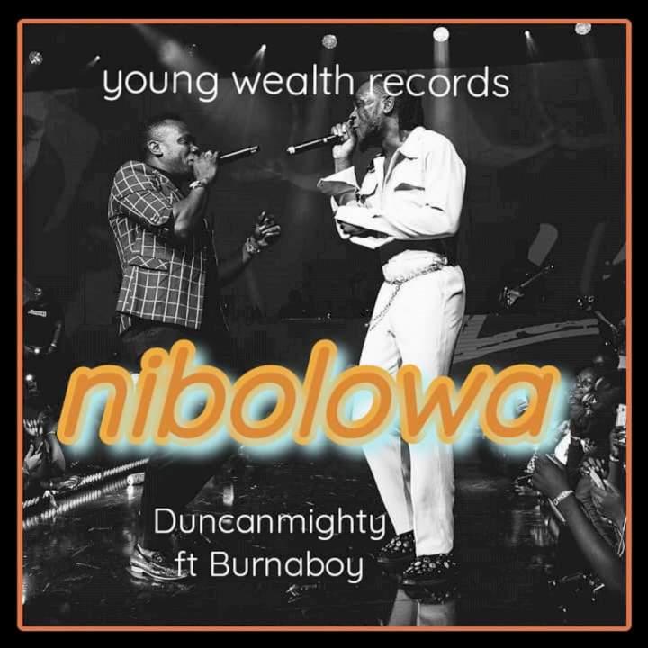 Duncan Mighty - Nibolowa (ft. Burna Boy)
